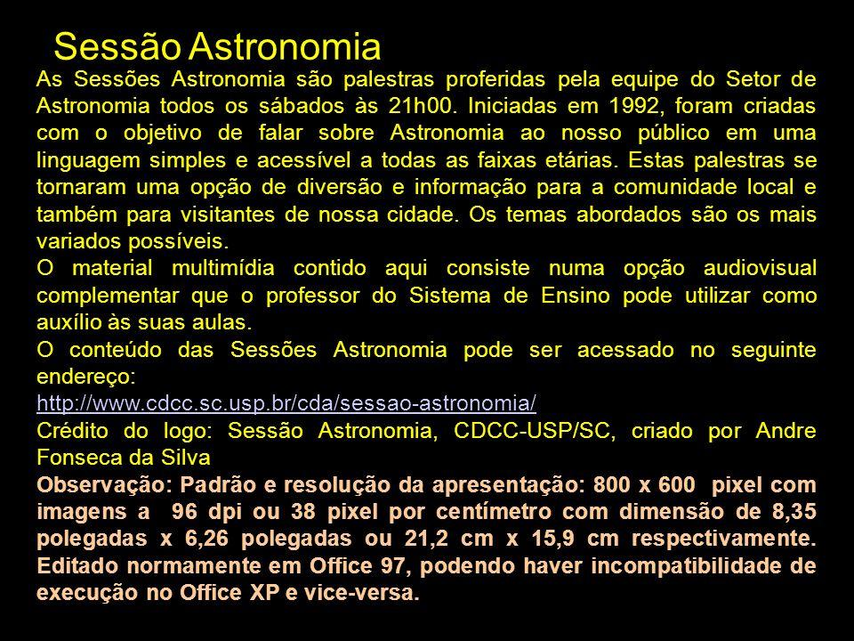 Sessão Astronomia As Sessões Astronomia são palestras proferidas pela equipe do Setor de Astronomia todos os sábados às 21h00.