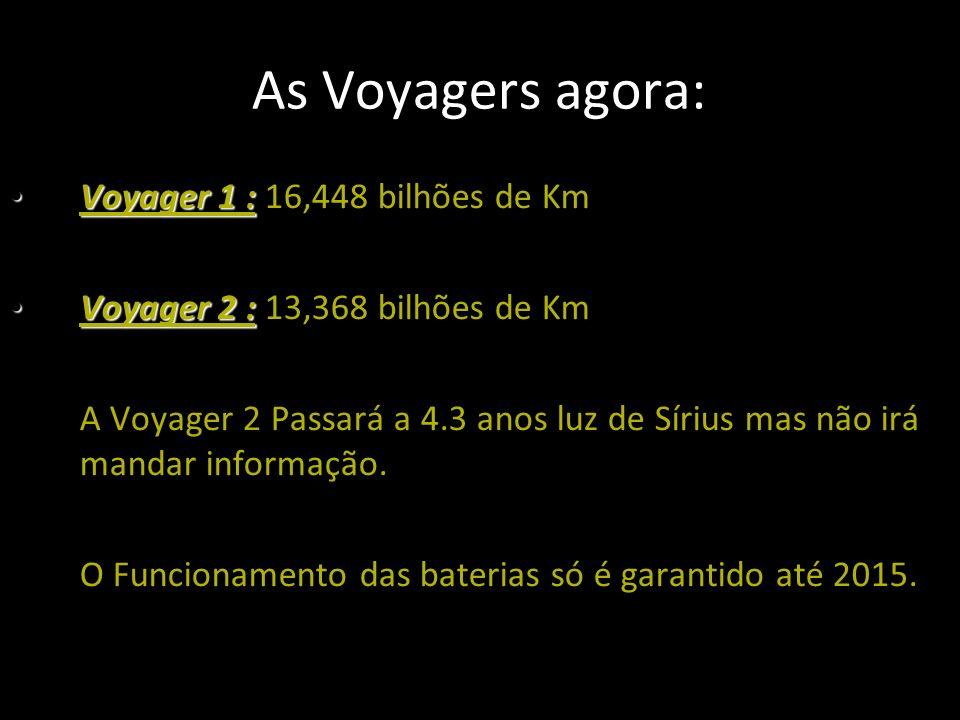 As Voyagers agora: Voyager 1 : Voyager 1 : 16,448 bilhões de Km Voyager 2 : Voyager 2 : 13,368 bilhões de Km A Voyager 2 Passará a 4.3 anos luz de Sírius mas não irá mandar informação.