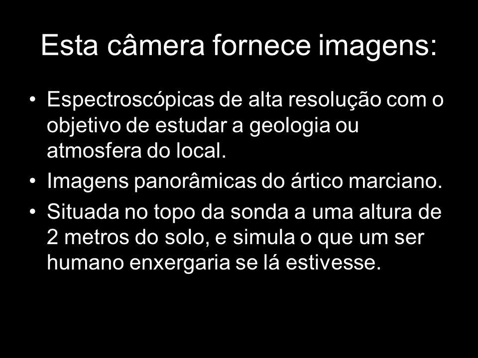 Esta câmera fornece imagens: Espectroscópicas de alta resolução com o objetivo de estudar a geologia ou atmosfera do local. Imagens panorâmicas do árt
