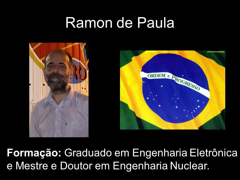 Ramon de Paula Formação: Graduado em Engenharia Eletrônica e Mestre e Doutor em Engenharia Nuclear.