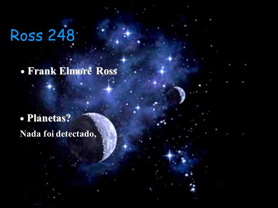 Frank Elmore Ross Frank Elmore Ross Planetas? Planetas? Nada foi detectado, Ross 248