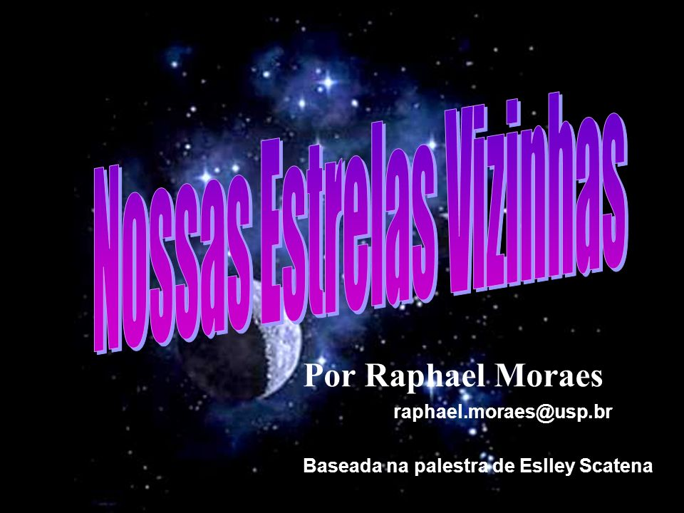 Baseada na palestra de Eslley Scatena Por Raphael Moraes raphael.moraes@usp.br
