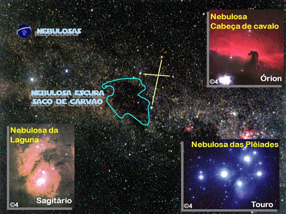 nebulosas Nebulosa escura saco de carvão ©4 Nebulosa Cabeça de cavalo Órion Nebulosa das Plêiades ©4 Touro Nebulosa da Laguna ©4 Sagitário