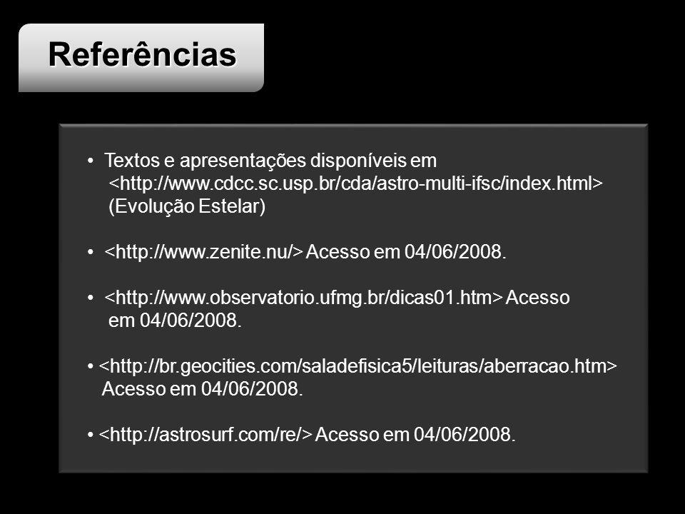 Referências Textos e apresentações disponíveis em (Evolução Estelar) Acesso em 04/06/2008. Acesso em 04/06/2008. Acesso em 04/06/2008.