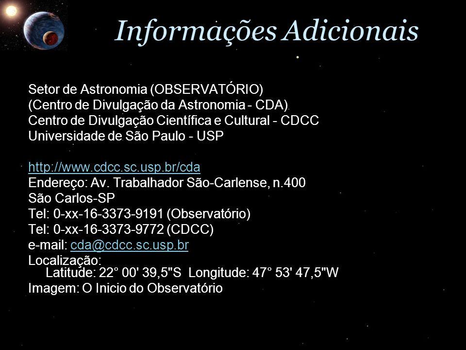 Informações Adicionais Setor de Astronomia (OBSERVATÓRIO) (Centro de Divulgação da Astronomia - CDA) Centro de Divulgação Científica e Cultural - CDCC