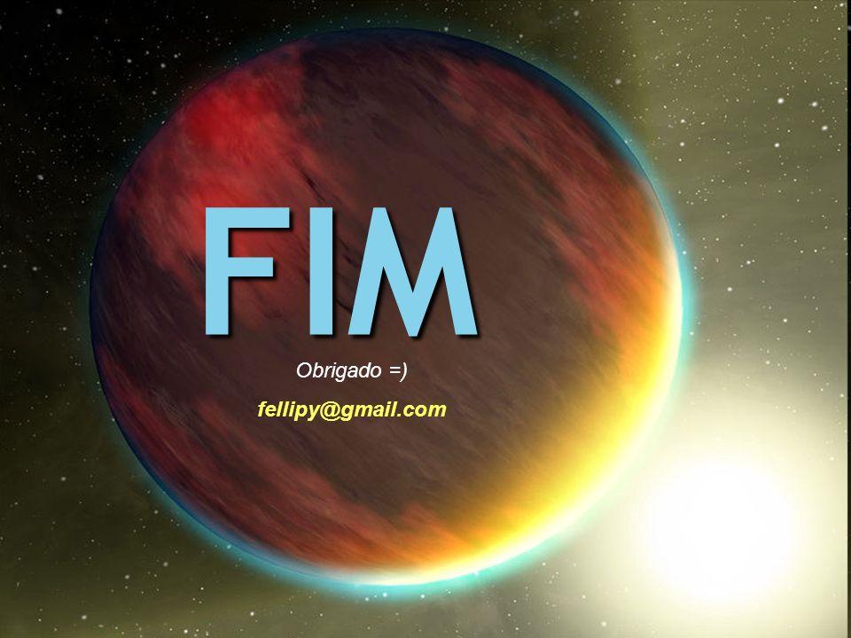 FIM Obrigado =) fellipy@gmail.com