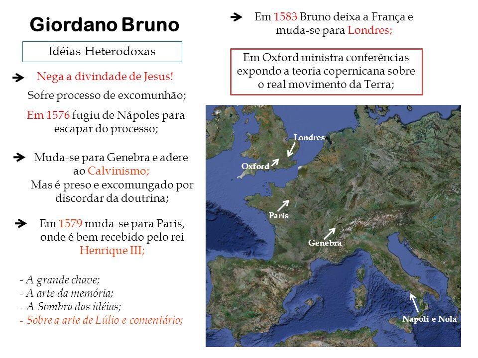 Em 1576 fugiu de Nápoles para escapar do processo; Idéias Heterodoxas Giordano Bruno Nega a divindade de Jesus! Sofre processo de excomunhão; Napoli e