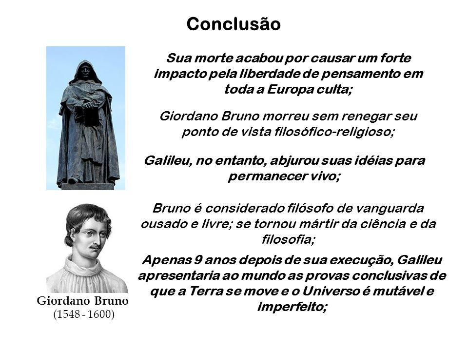 Conclusão Bruno é considerado filósofo de vanguarda ousado e livre; se tornou mártir da ciência e da filosofia; Giordano Bruno (1548 - 1600) Apenas 9