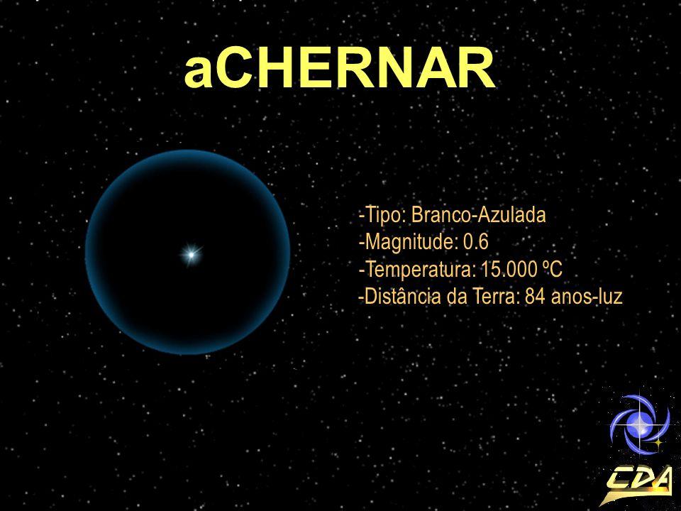 -Tipo: Branco-Azulada -Magnitude: 0.6 -Temperatura: 15.000 ºC -Distância da Terra: 84 anos-luz aCHERNAR