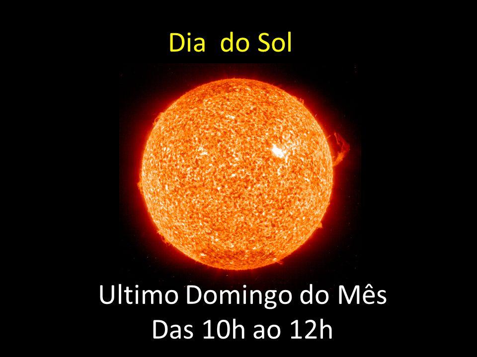 Dia do Sol Ultimo Domingo do Mês Das 10h ao 12h