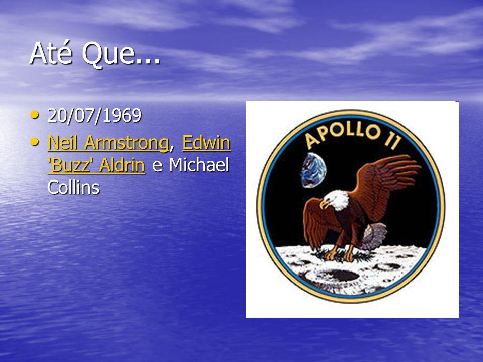 Até Que... 20/07/1969 20/07/1969 Neil Armstrong, Edwin 'Buzz' Aldrin e Michael Collins Neil Armstrong, Edwin 'Buzz' Aldrin e Michael Collins Neil Arms