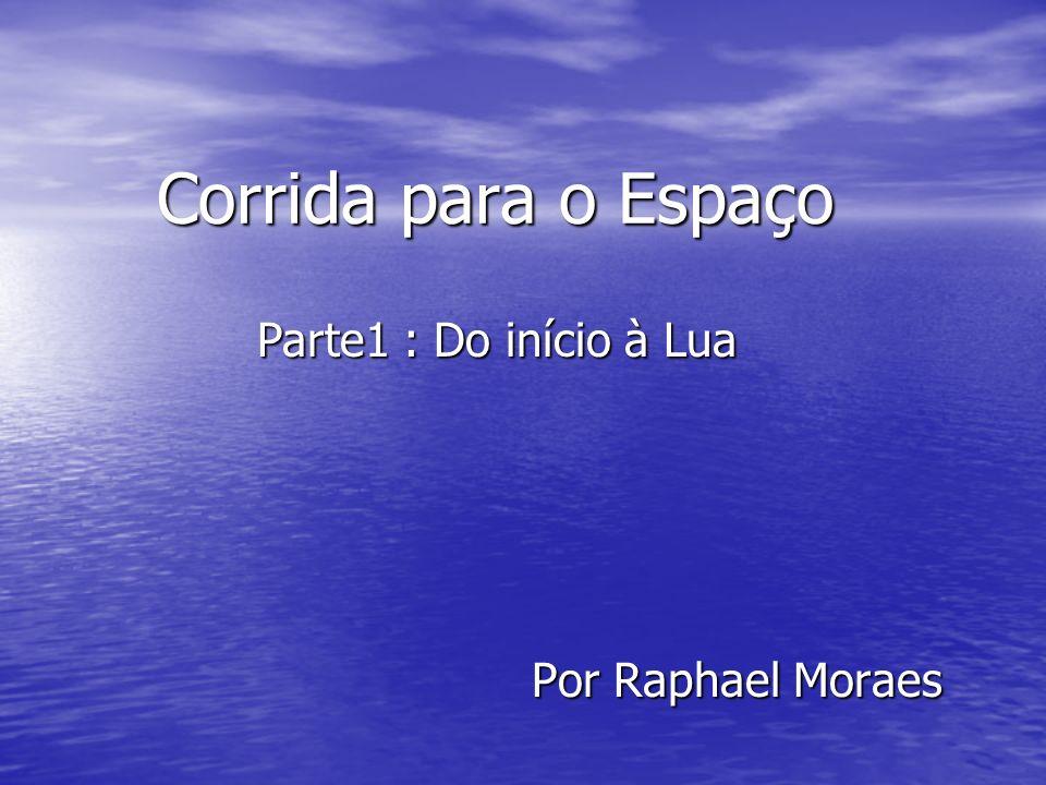 Corrida para o Espaço Por Raphael Moraes Parte1 : Do início à Lua