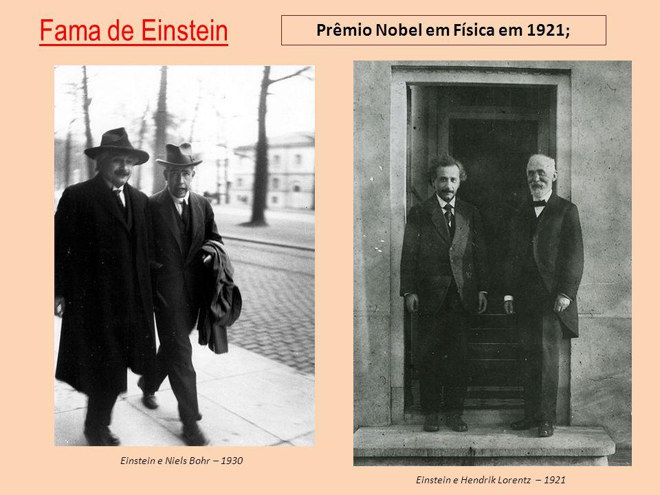 Fama de Einstein Einstein e Hendrik Lorentz – 1921 Einstein e Niels Bohr – 1930 Prêmio Nobel em Física em 1921;