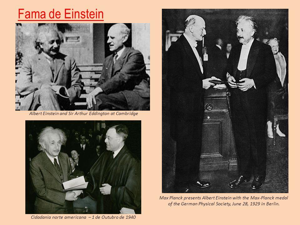 Fama de Einstein Cidadania norte americana – 1 de Outubro de 1940 Max Planck presents Albert Einstein with the Max-Planck medal of the German Physical