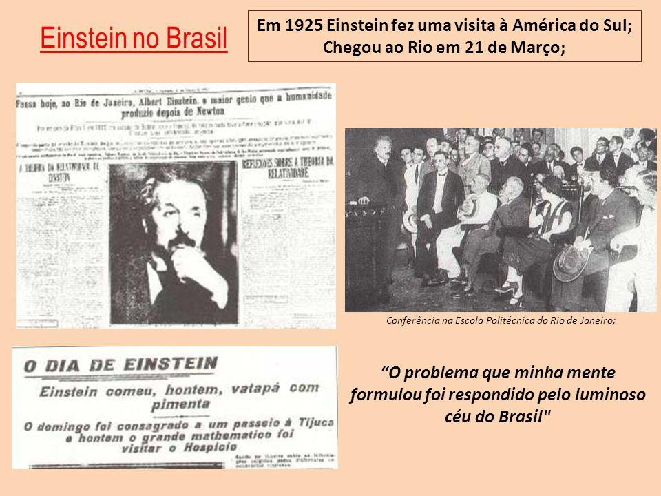 Einstein no Brasil Em 1925 Einstein fez uma visita à América do Sul; Chegou ao Rio em 21 de Março; Conferência na Escola Politécnica do Rio de Janeiro