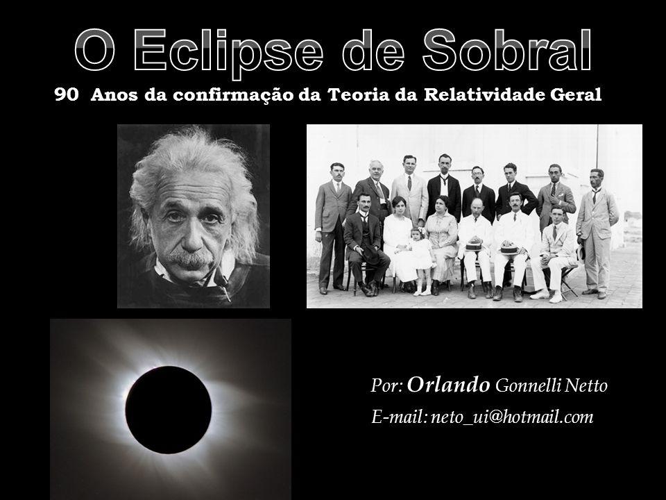 90 Anos da confirmação da Teoria da Relatividade Geral Por: Orlando Gonnelli Netto E-mail: neto_ui@hotmail.com
