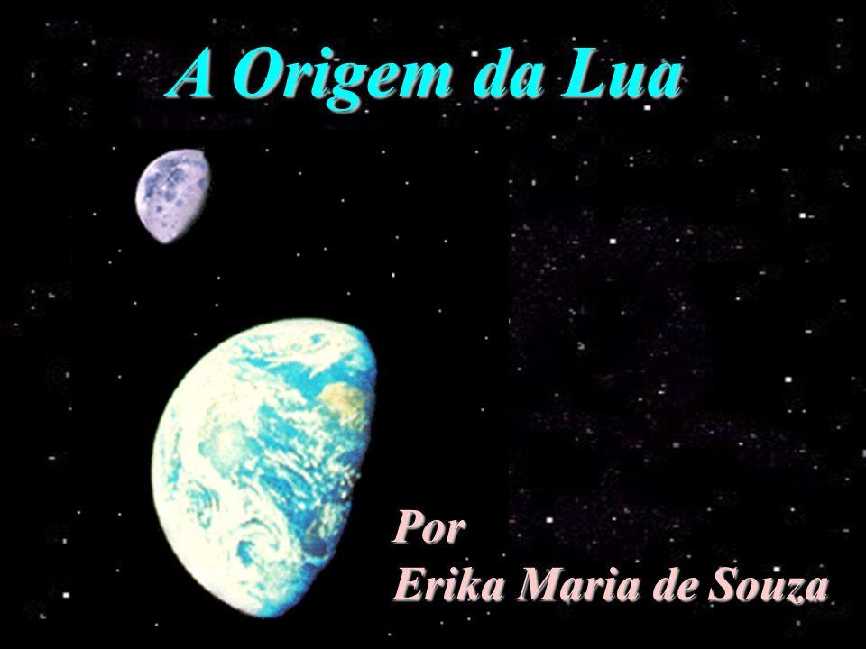 A Origem da Lua Por Erika Maria de Souza