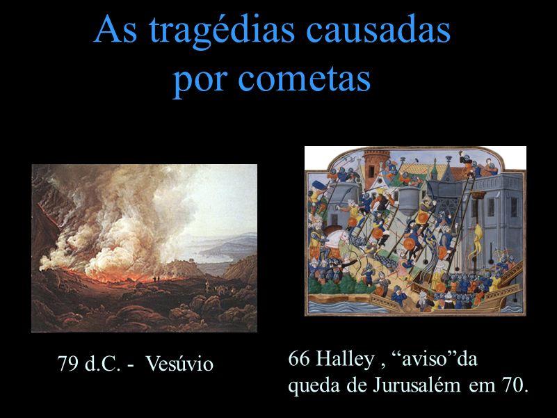 As tragédias causadas por cometas 79 d.C. - Vesúvio 66 Halley, avisoda queda de Jurusalém em 70.