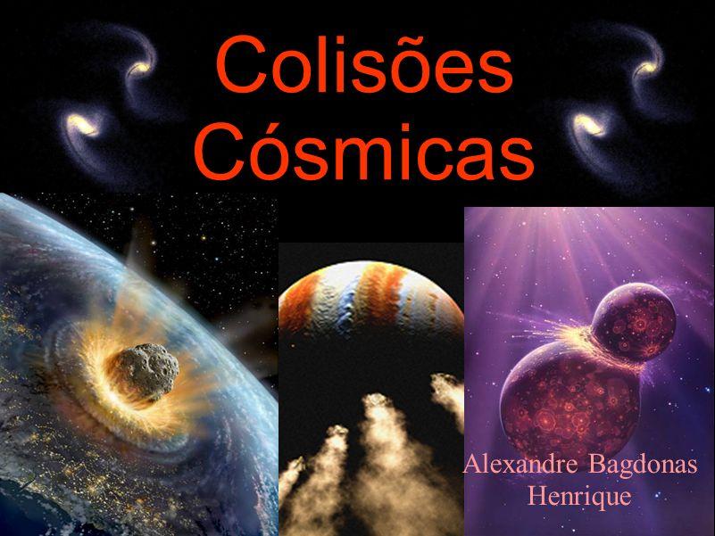 Alexandre Bagdonas Henrique Colisões Cósmicas