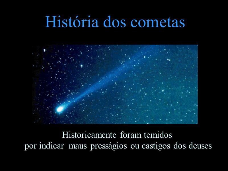 História dos cometas Historicamente foram temidos por indicar maus presságios ou castigos dos deuses