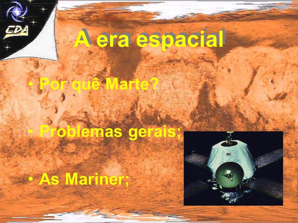 A era espacial Por quê Marte Problemas gerais; As Mariner;