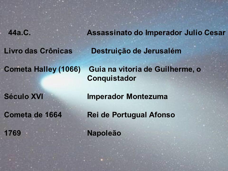 44a.C. Assassinato do Imperador Julio Cesar Livro das Crônicas Destruição de Jerusalém Cometa Halley (1066) Guia na vitoria de Guilherme, o Conquistad