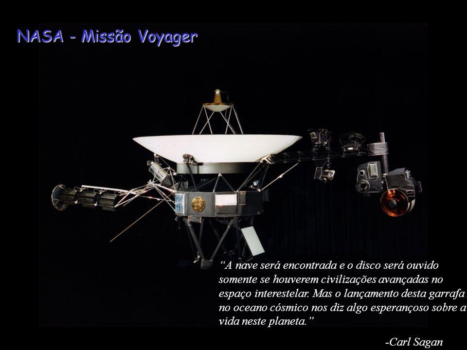 NASA - Missão Voyager A nave será encontrada e o disco será ouvido somente se houverem civilizações avançadas no espaço interestelar. Mas o lançamento