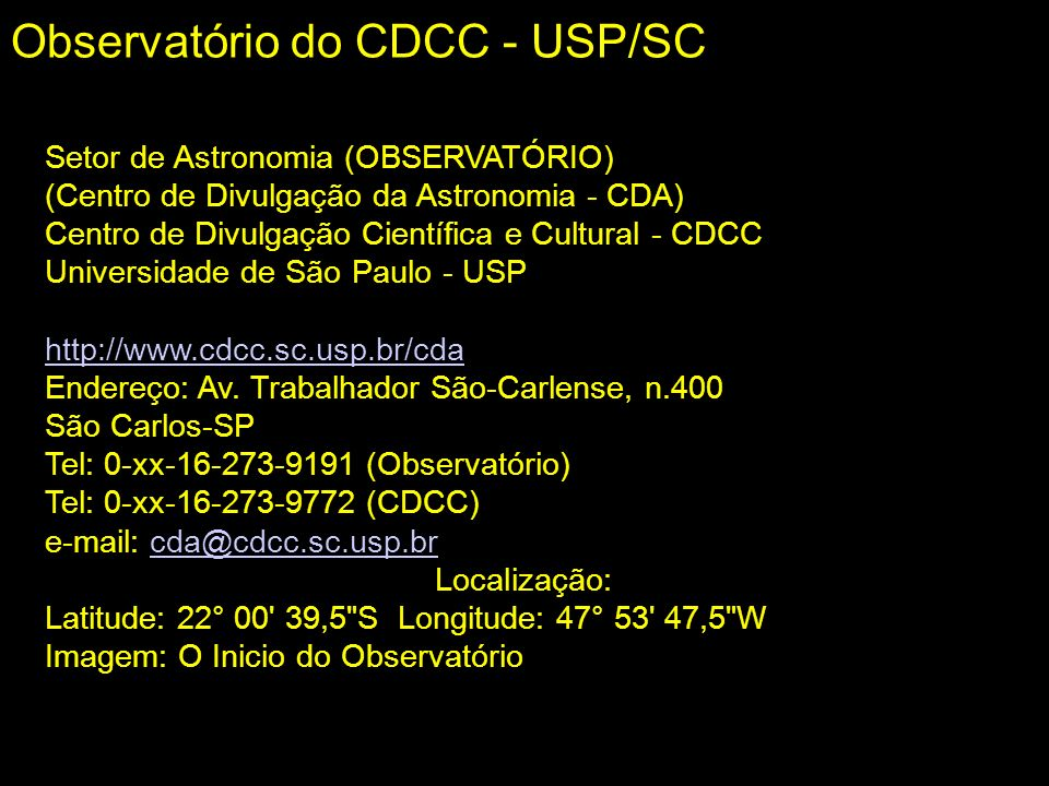 Setor de Astronomia (OBSERVATÓRIO) (Centro de Divulgação da Astronomia - CDA) Centro de Divulgação Científica e Cultural - CDCC Universidade de São Pa