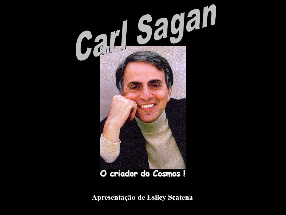 Nome Carl Edward Sagan Data de Nascimento 09/11/1934 Local Bensonhurst, Brooklyn, N.Y.
