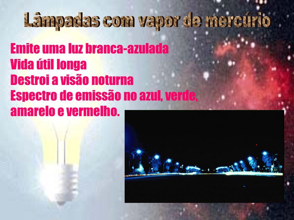 Emite uma luz branca-azulada Vida útil longa Destroi a visão noturna Espectro de emissão no azul, verde, amarelo e vermelho.