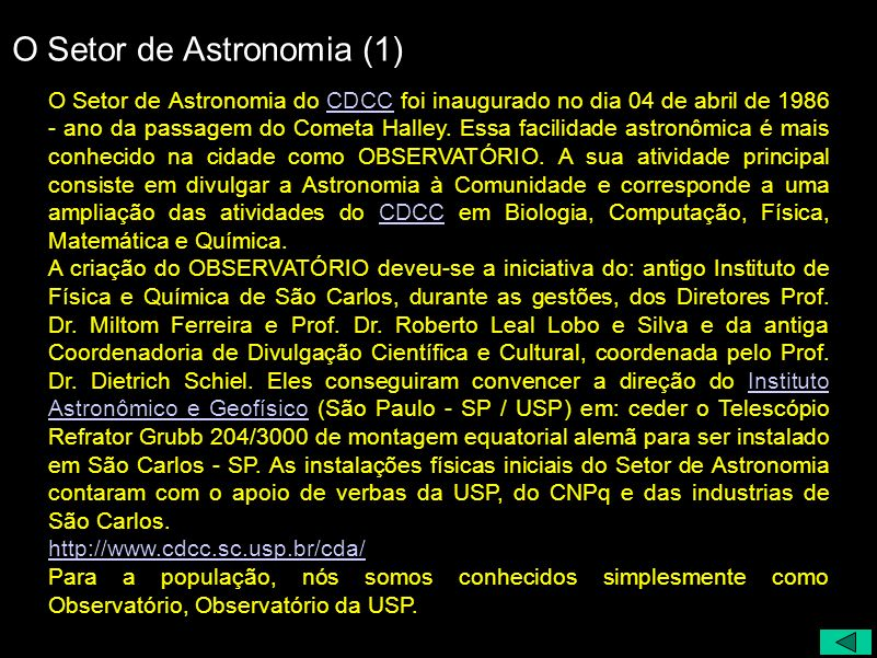 O Setor de Astronomia (1) O Setor de Astronomia do CDCC foi inaugurado no dia 04 de abril de 1986 - ano da passagem do Cometa Halley. Essa facilidade