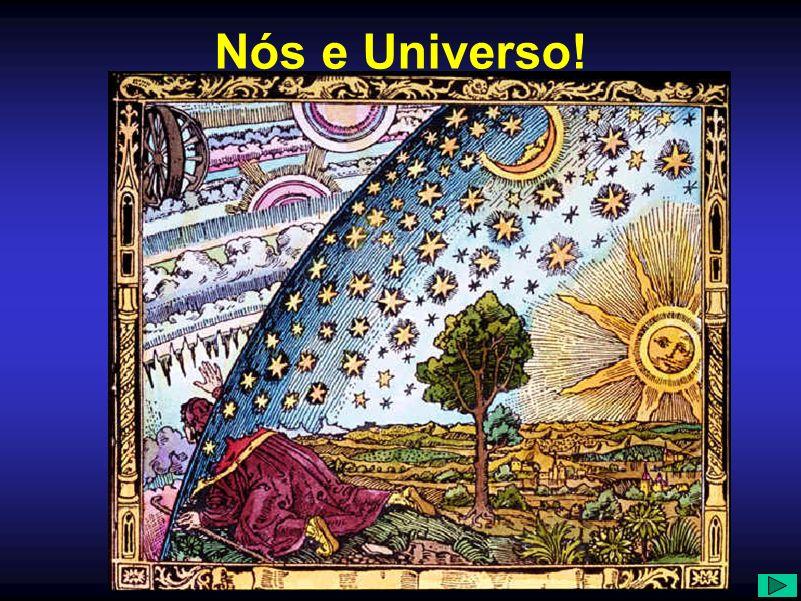Nós e Universo!
