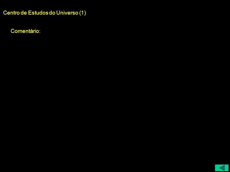 Centro de Estudos do Universo (1) Comentário: