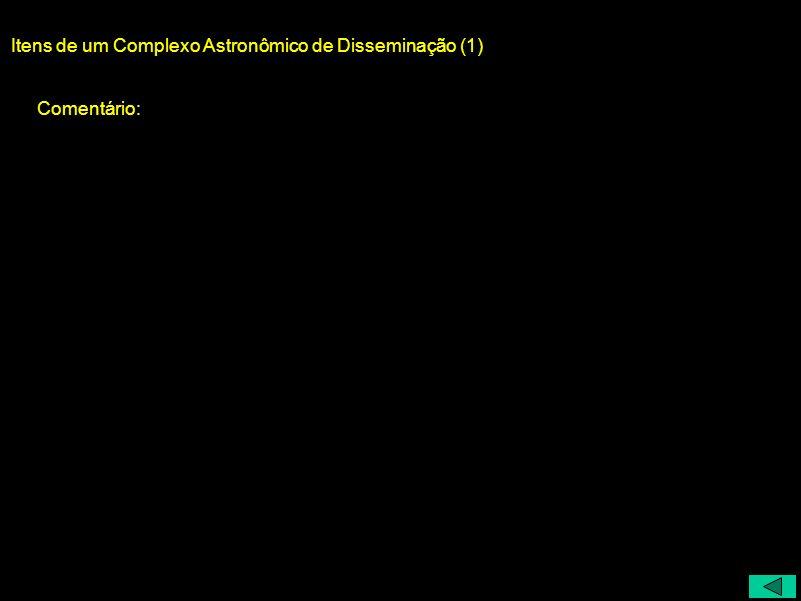 Itens de um Complexo Astronômico de Disseminação (1) Comentário: