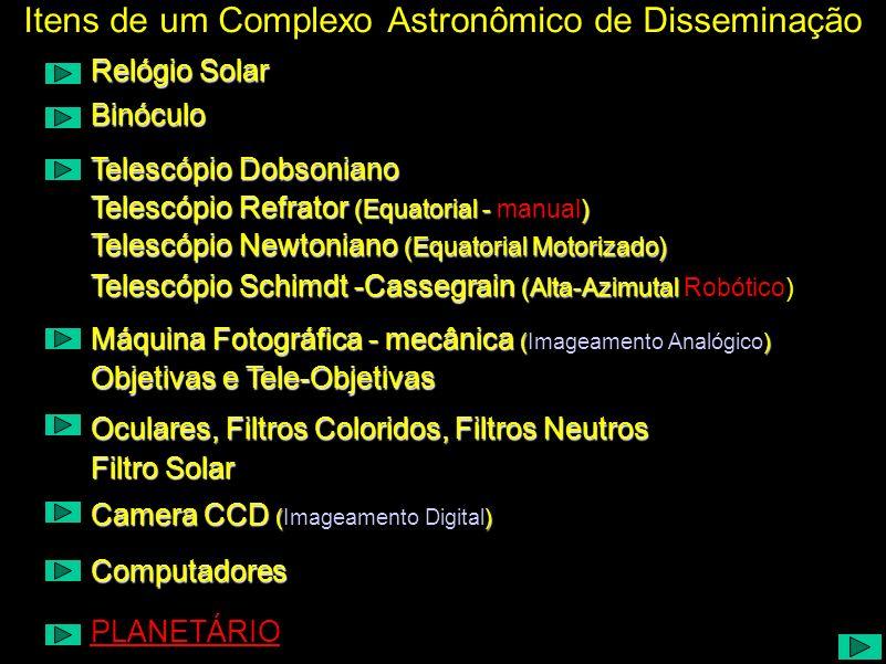 Binóculo Relógio Solar Telescópio Dobsoniano Telescópio Refrator (Equatorial - ) Telescópio Refrator (Equatorial - manual) Telescópio Newtoniano (Equa