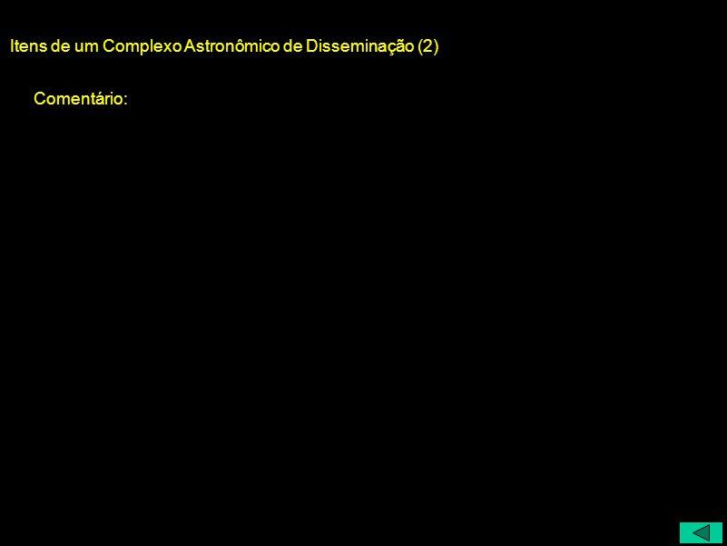 Itens de um Complexo Astronômico de Disseminação (2) Comentário: