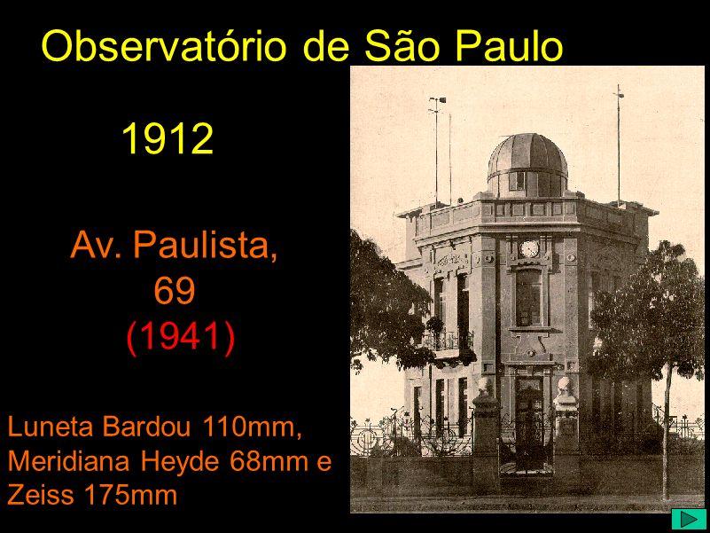1912 Luneta Bardou 110mm, Meridiana Heyde 68mm e Zeiss 175mm Av. Paulista, 69 (1941) Observatório de São Paulo