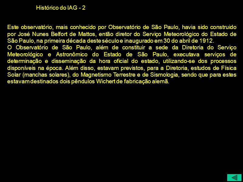 Histórico do IAG - 2 Este observatório, mais conhecido por Observatório de São Paulo, havia sido construido por José Nunes Belfort de Mattos, então di