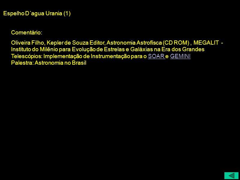 Espelho D´agua Urania (1) Comentário: Oliveira Filho, Kepler de Souza Editor, Astronomia Astrofísca (CD ROM), MEGALIT - Instituto do Milênio para Evol