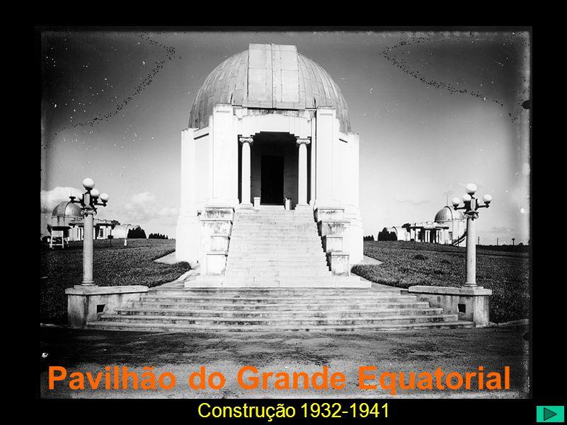 Pavilhão do Grande Equatorial Construção 1932-1941