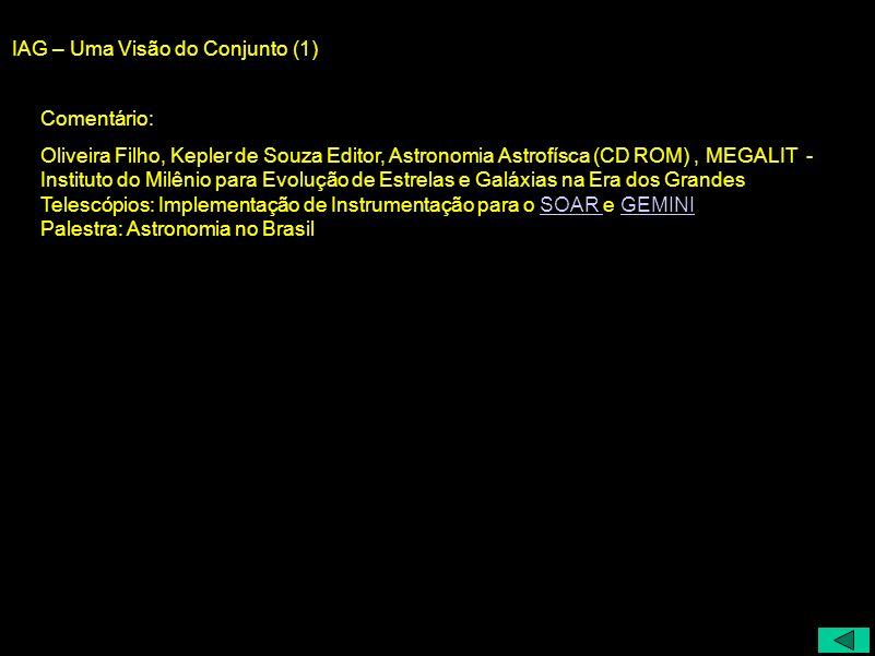 IAG – Uma Visão do Conjunto (1) Comentário: Oliveira Filho, Kepler de Souza Editor, Astronomia Astrofísca (CD ROM), MEGALIT - Instituto do Milênio par