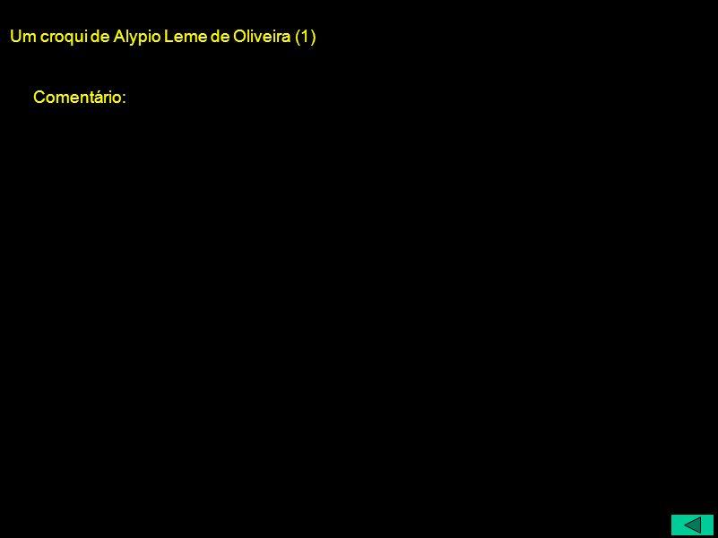Um croqui de Alypio Leme de Oliveira (1) Comentário: