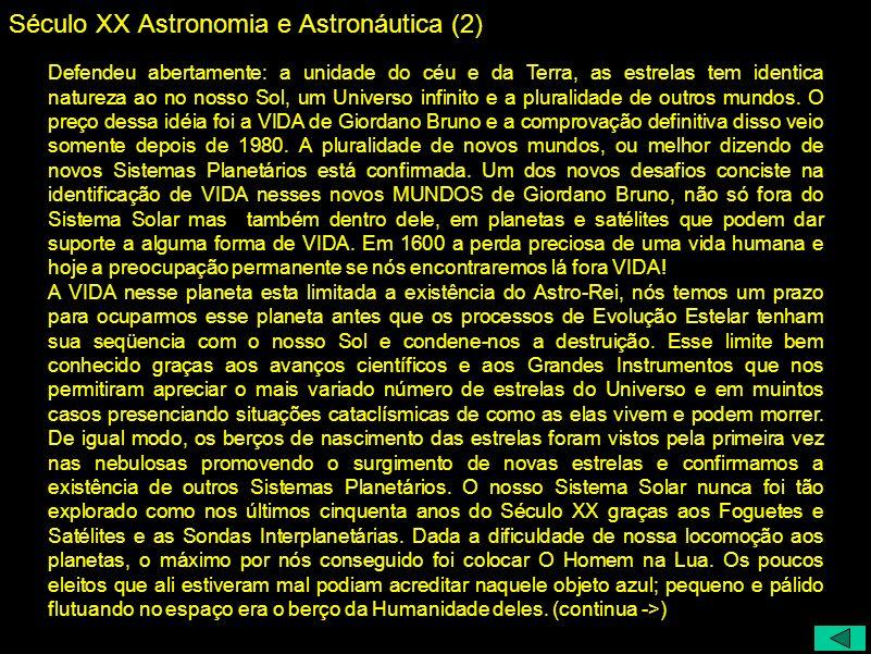 Século XX Astronomia e Astronáutica (2) Defendeu abertamente: a unidade do céu e da Terra, as estrelas tem identica natureza ao no nosso Sol, um Unive