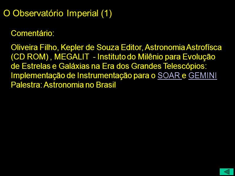 O Observatório Imperial (1) Comentário: Oliveira Filho, Kepler de Souza Editor, Astronomia Astrofísca (CD ROM), MEGALIT - Instituto do Milênio para Ev