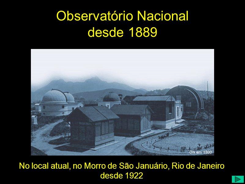 desde 1889 No local atual, no Morro de São Januário, Rio de Janeiro desde 1922 Observatório Nacional