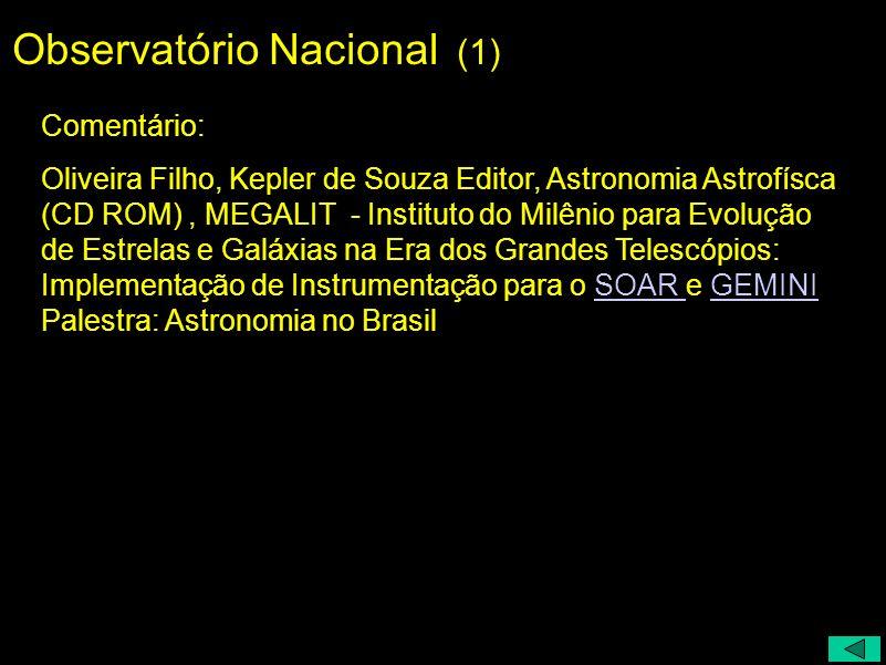 Observatório Nacional (1) Comentário: Oliveira Filho, Kepler de Souza Editor, Astronomia Astrofísca (CD ROM), MEGALIT - Instituto do Milênio para Evol