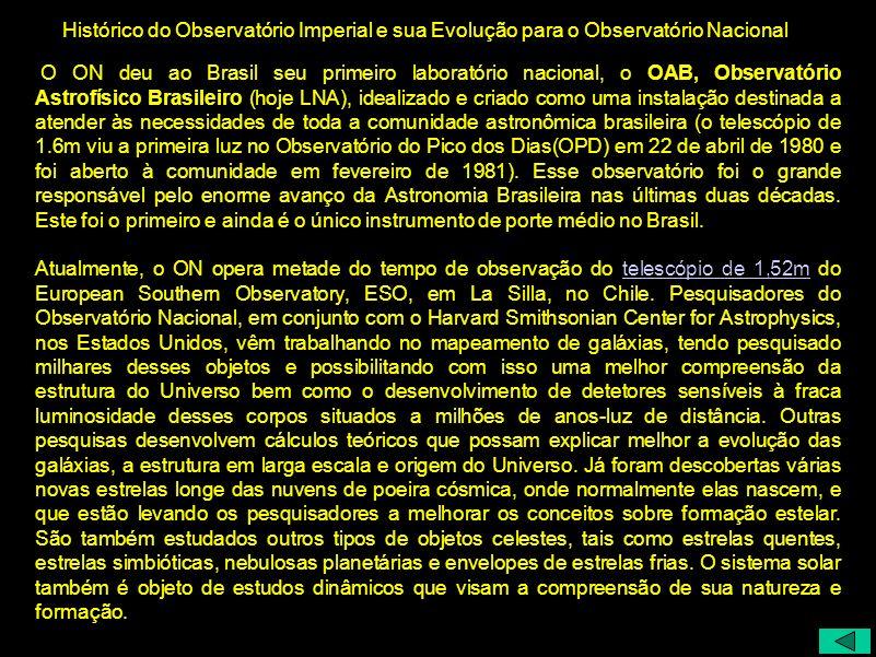 Histórico do Observatório Imperial e sua Evolução para o Observatório Nacional O ON deu ao Brasil seu primeiro laboratório nacional, o OAB, Observatór
