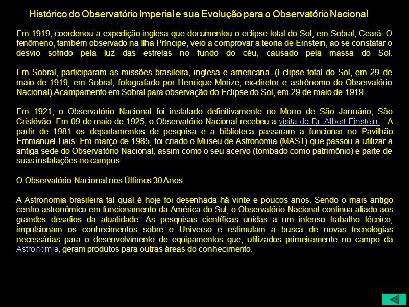 Histórico do Observatório Imperial e sua Evolução para o Observatório Nacional Em 1919, coordenou a expedição inglesa que documentou o eclipse total d