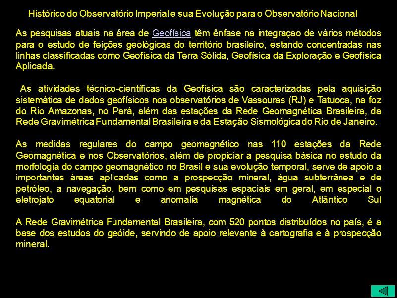 Histórico do Observatório Imperial e sua Evolução para o Observatório Nacional As pesquisas atuais na área de Geofísica têm ênfase na integraçao de vá