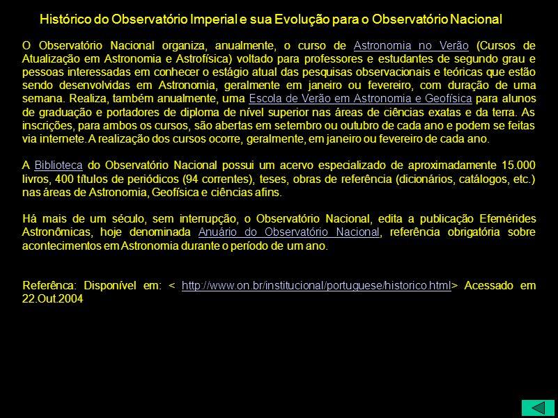 Histórico do Observatório Imperial e sua Evolução para o Observatório Nacional O Observatório Nacional organiza, anualmente, o curso de Astronomia no